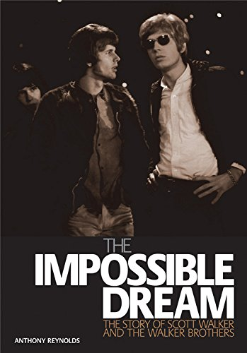 9781906002251: The Impossible Dream: The story of Scott Walker and the Walker Brothers