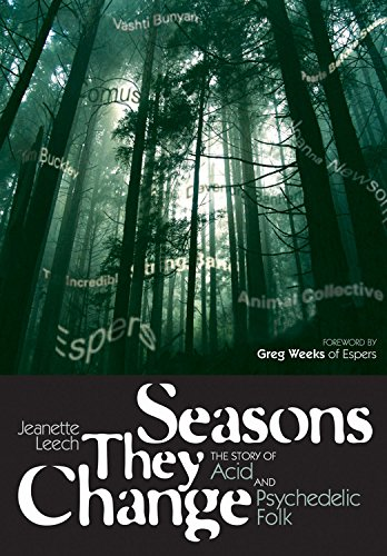 Seasons They Change: The Story of Acid and Psychedelic Folk (Genuine Jawbone Books): Leech, ...
