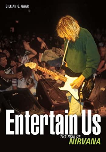 Entertain Us : The Rise of Nirvana: Gillian G. Gaar
