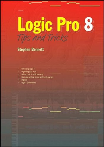 Logic Pro 8: Tips and Tricks: Stephen Bennett