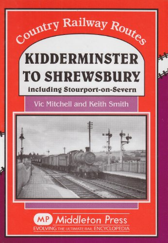 9781906008109: Kidderminster to Shrewsbury: Including Stourport-on-Seven (Country Railway Routes)
