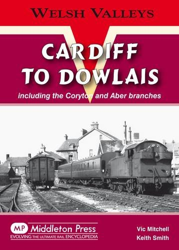 9781906008475: Cardiff to Dowlais: Including the Coryton and Aber Branches (Welsh Valleys)