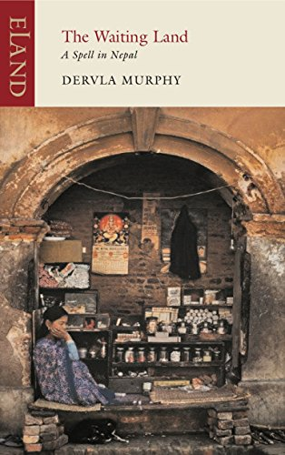 The Waiting Land: A Spell in Nepal: Dervla Murphy