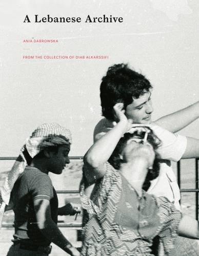 A Lebanese Archive (Paperback): Ania Dabrowska, Diab Alkarssifi