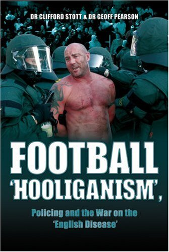 9781906015053: Football ''Hooliganism'', Policing and the War on the ''English Disease''