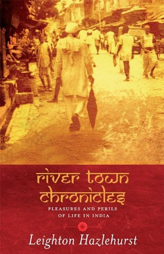 9781906018481: River Town Chronicles: Pleasures and Perils of Life in India