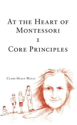 9781906018641: At the Heart of Montessori: Core Principles v. 1