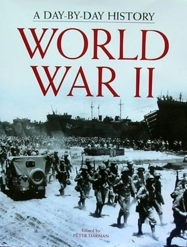 World War II A Day-By-Day History (60th Anniversary Limited Edition): Edited By Peter DARMAN