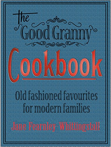 The Good Granny Cookbook: Traditional Favourites for Modern Families