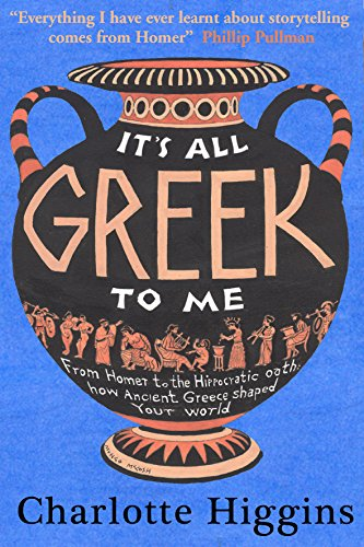 9781906021436: It's All Greek to Me: From Homer to the Hippocratic Oath: How Ancient Greece Has Shaped Our World