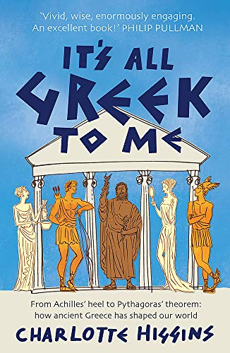 9781906021597: It's All Greek to Me: From Achilles' Heel to Pythagoras' Theorem: How Ancient Greece Has Shaped Our World