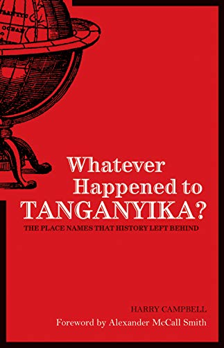 9781906032050: Whatever Happened to Tanganyika?: The Place Names that History Left Behind