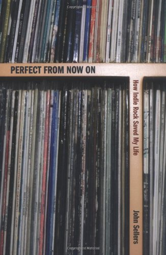 9781906032074: Perfect from Now on: How Indie Rock Saved My Life