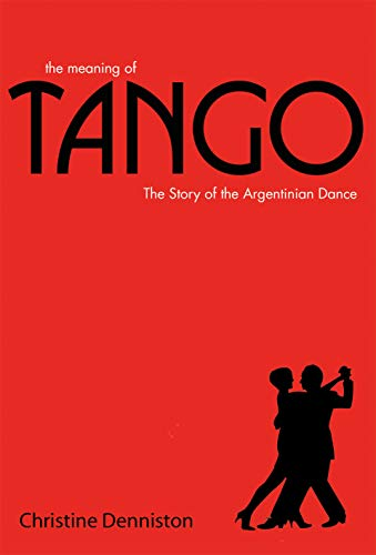 9781906032166: The Meaning of Tango: The Story of the Argentinian Dance