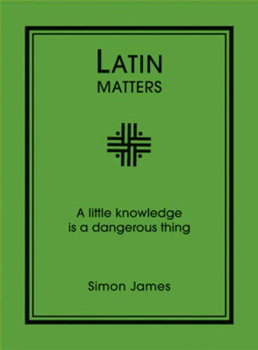 9781906032319: Latin Matters: A Little Knowledge Is a Dangerous Thing