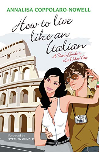 How to Live Like an Italian: A User's Guide to La Dolce Vita: Annalisa Coppolaro