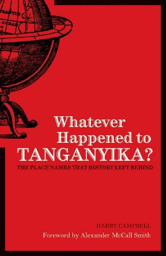 9781906032418: Whatever Happened to Tanganyika?: The Place Names that History Left Behind