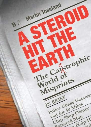 9781906032432: A Steroid Hit The Earth: A Celebration of Misprints, Typos and Other Howlers