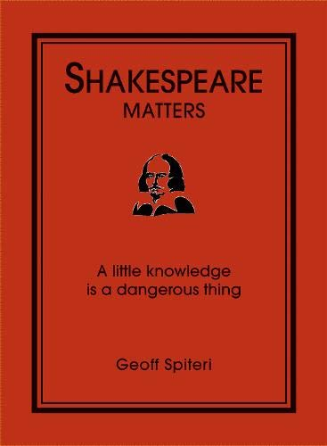 9781906032456: Shakespeare Matters: A Little Knowledge is a Dangerous Thing