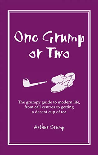 One Grump or Two: The Grumpy Guide to Modern Life, from Call Centres to Getting a Decent Cup of Tea