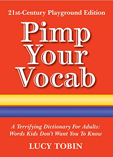 9781906032722: Pimp Your Vocab: A Terrifying Dictionary for Adults: Words Kids Don't Want You to Know