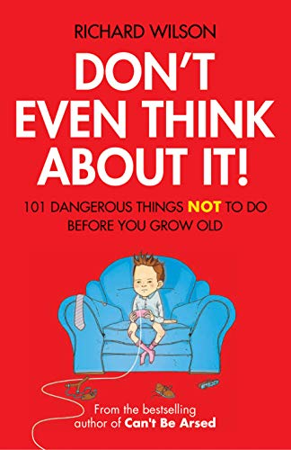 9781906032746: Don't Even Think About It!: 101 Dangerous Things Not to Do Before You Grow Old