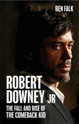 9781906032876: Robert Downey Jr.: The Fall and Rise of the Comeback Kid