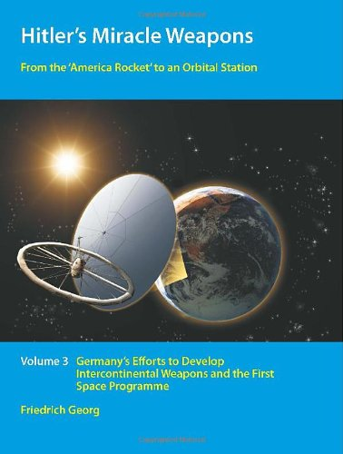9781906033002: HITLER'S MIRACLE WEAPONS VOLUME 3: From the 'America Rocket' to an Orbital Station. Germany's Efforts to Develop Intercontinental Weapons and the First Space Programme