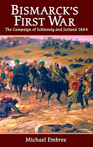 9781906033033: Bismarck's First War: The Campaign of Schleswig and Jutland 1864