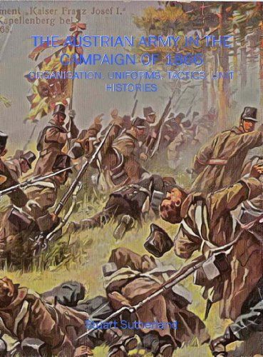9781906033101: AUSTRIAN ARMY IN THE CAMPAIGN OF 1866, THE: Organisation, Uniforms, tactics, Commanders, Unit Histories