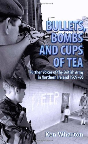 9781906033347: Bullets, Bombs and Cups of Tea: Further Voices of the British Army in Northern Ireland 1969-98