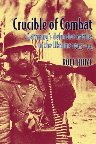 Crucible of Combat Germany's Defensive Battles in: Hinze, Rolf