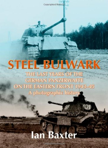 9781906033408: Steel Bulwark: The Last Years of the German Panzerwaffe on the Eastern Front 1943-45, a photographic history