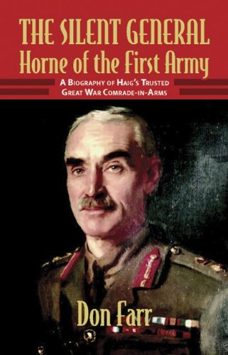 9781906033477: THE SILENT GENERAL: HORNE OF THE FIRST ARMY: A Biography of Haig's Trusted Great War Comrade-in-Arms