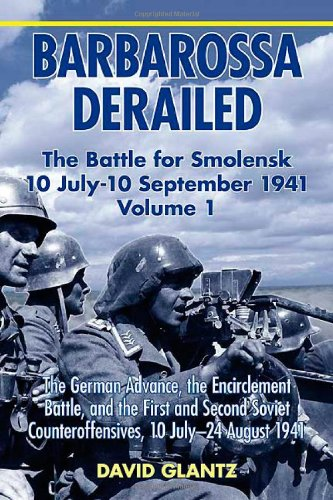 9781906033729: Barbarossa Derailed: The Battle for Smolensk 10 July - 10 September 1941: Volume 1: The German Advance, the Encirclement Battle, and the First and ... Counteroffensives, 10 July-24 August 1941