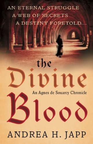 The Divine Blood: The Agnes de Souarcy: Andrea H. Japp;