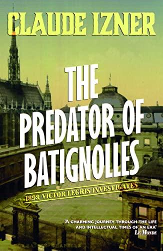 The Predator of Batignolles: The Fifth Victor Legris Mystery (A Victor Legris Mystery): Izner, ...