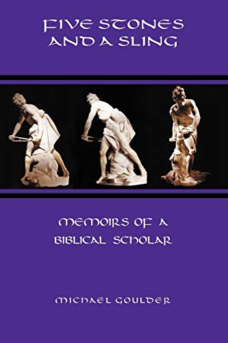 Five Stones and a Sling: Memoirs of a Biblical Scholar: Michael Goulder