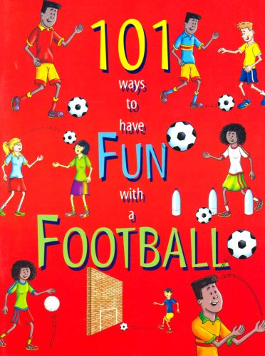 101 Ways to Have Fun with a Football: Christopher Dunkley