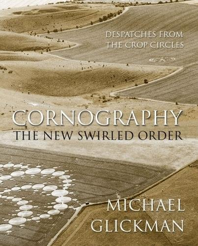 Cornography: Despatches from the Crop Circles: Glickman, Michael