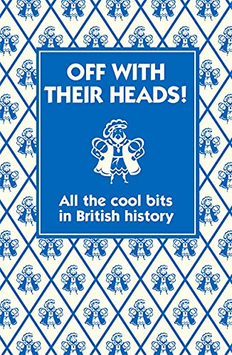 9781906082727: Off With Their Heads!: All the Cool Bits in British History