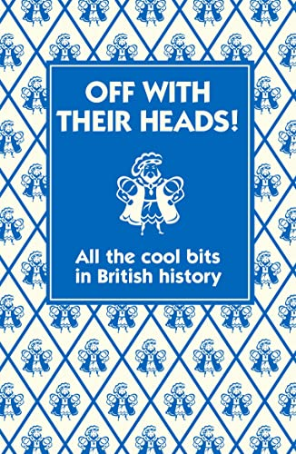Off with their Heads!: All the Cool Bits in British History (1906082723) by Andrew Pinder; Martin Oliver