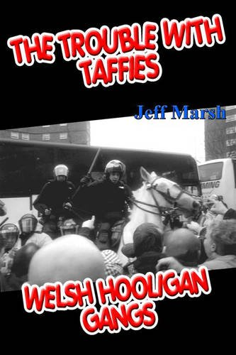 9781906085162: Trouble with Taffies, The: Welsh Hooligan Gangs