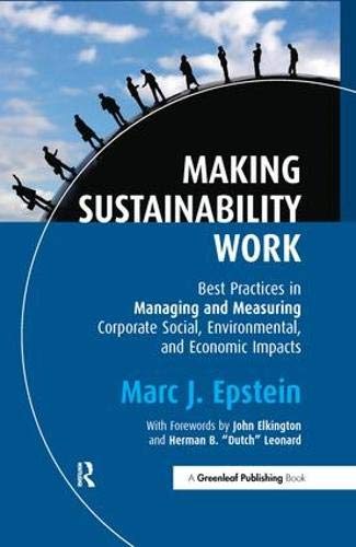 9781906093051: Making Sustainability Work: Best Practices in Managing and Measuring Corporate Social, Environmental and Economic Impacts