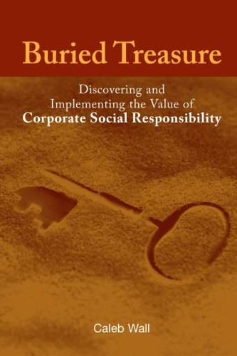 Buried Treasure: Discovering and Implementing the Value of Corporate Social Responsibility: Wall, ...