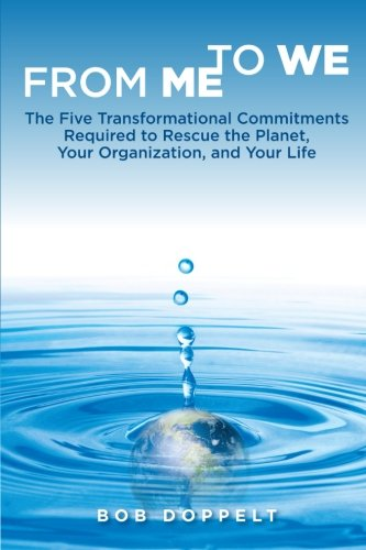 9781906093716: From Me to We: The Five Transformational Commitments Required to Rescue the Planet, Your Organization, and Your Life