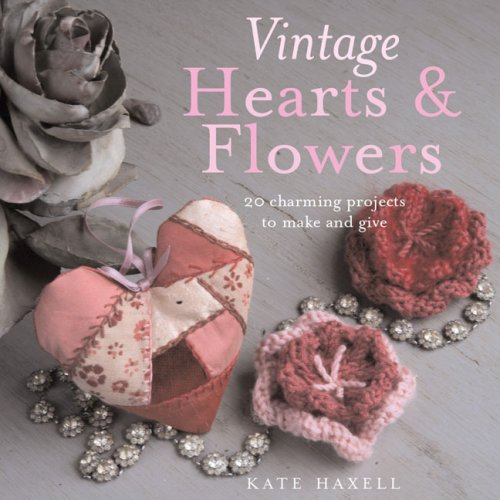 9781906094218: Vintage Hearts & Flowers: 18 Charming Projects to Make and Give