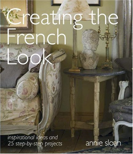 9781906094348: Creating the French Look: Inspirational Ideas and 25 Step-by-step Projects