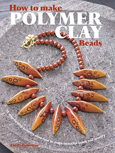 How to Make Polymer Clay Beads: 35 Step-By-Step Projects Show How to Make Beautiful Beads and ...