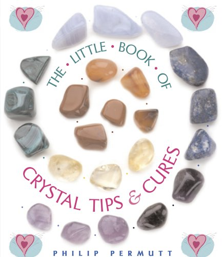 The Little Book of Crystal Tips & Cures: Permutt, Philip